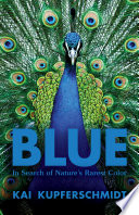 Blue: In Search of Nature's Rarest Color