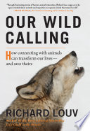 Our Wild Calling: How Connecting with Animals Can Transform Our Lives—and Save Theirs