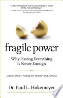 Fragile Power: Why Having Everything Is Never Enough; Lessons from Treating the Wealthy and Famous