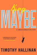King Maybe: A Junior Bender Mystery