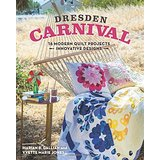 Dresden Carnival: 16 Modern Quilt Projects; Innovative Designs