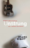 Unstrung: Rants and Stories of a Noise Guitarist