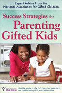 Success Strategies for Parenting Gifted Kids: Expert Advice from the National Association for Gifted Children