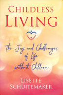Childless Living: The Joys and Challenges of Life Without Children