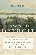 Dawn of Detroit: A Chronicle of Bondage and Freedom in the City of the Straits