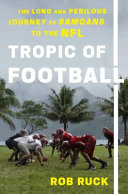 Tropic of Football: The Long and Perilous Journey of Samoans to the NFL