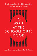 A Wolf at the Schoolhouse Door: The Dismantling of Public Education and the Future of School