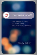 The Power of Off: The Mindful Way To Stay Sane in the Virtual World