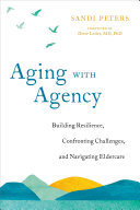 Aging with Agency: Building Resilience, Confronting Challenges, and Navigating Eldercare