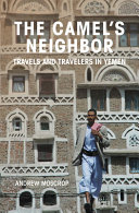 The Camel's Neighbor: Travels and Travelers in Yemen