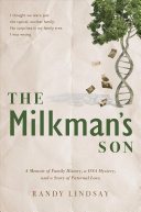 The Milkman's Son: A Memoir of Family History. A DNA Mystery; A Story of Paternal Love
