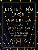 Listening for America: Inside the Great American Songbook from Gershwin to Sondheim