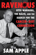 Ravenous: Otto Warburg, the Nazis, and the Search for the Cancer–Diet Connection