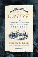 The Cause: The American Revolution and Its Discontents, 1773–1783