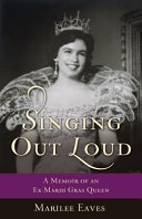 Singing Out Loud: A Memoir of an Ex-Mardi Gras Queen