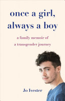 Once a Girl, Always a Boy: A Family Memoir of a Transgender Journey