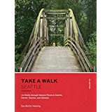 Take a Walk: Seattle: 120 Walks Through Natural Places in Seattle, Everett, Tacoma, and Olympia.