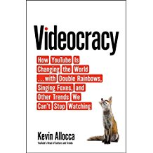 Videocracy: How YouTube Is Changing the World…with Double Rainbows, Singing Foxes, and Other Trends We Can't Stop Watching