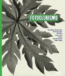 Fotoclubismo: Brazilian Modernist Photography and the Foto-Cine Clube Bandeirante, 1946–1964