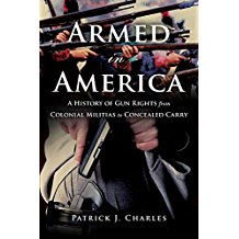 Armed in America: A History of Gun Rights from Colonial Militias to Concealed Carry