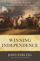 Winning Independence: The Decisive Years of the Revolutionary War, 1778–1781