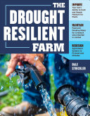 The Drought-Resilient Farm: Improve Your Soil's Ability To Hold and Supply Moisture for Plants; Maintain Feed and Drinking Water for Livestock When Rainfall Is Limited; Redesign Agricultural Systems To Fit Semi-Arid Climates