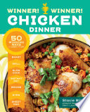 Winner! Winner! Chicken Dinner: 50 Winning Ways To Cook It Up!