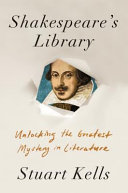 Shakespeare's Library: Unlocking the Greatest Mystery in Literature