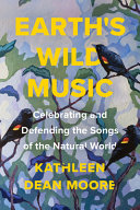 Earth's Wild Music: Celebrating and Defending the Songs of the Natural World