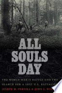 All Souls Day: The World War II Battle and the Search for a Lost U.S. Battalion