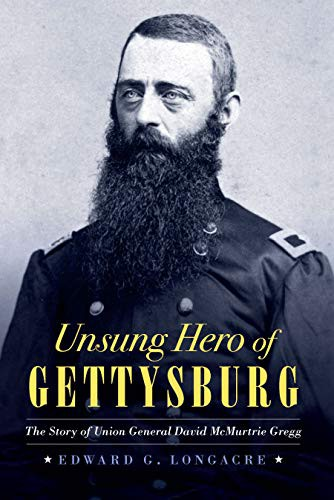 Unsung Hero of Gettysburg: The Story of Union General David McMurtrie Gregg