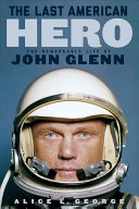 The Last American Hero: The Remarkable Life of John Glenn