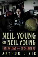 Neil Young on Neil Young: Interviews and Encounters