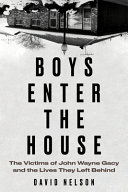 Boys Enter the House: The Victims of John Wayne Gacy and the Lives They Left Behind