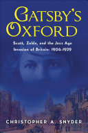 Gatsby's Oxford: Scott, Zelda, and the Jazz Age Invasion of Britain: 1904–1929