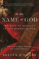 In the Name of God: The Role of Religion in the Modern World; A History of Judeo-Christian and Islamic Tolerance