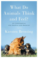 What Do Animals Think and Feel? An Investigation into Emotion and Behavior