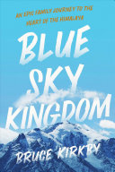 Blue Sky Kingdom: An Epic Journey to the Heart of the Himalayas