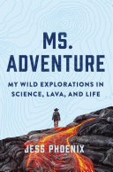 Ms. Adventure: My Wild Explorations in Science, Lava, and Life