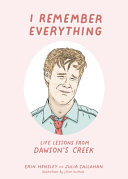 I Remember Everything: Life Lessons from Dawson's Creek