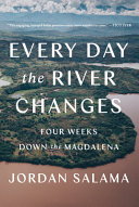 Every Day the River Changes: Four Weeks Down the Magdalena