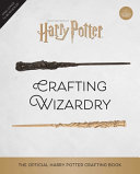 Harry Potter: Crafting Wizardry; The Official Harry Potter Craft Book