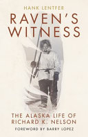 Raven's Witness: The Alaska Life of Richard K. Nelson