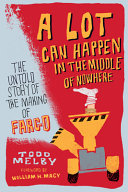 A Lot Can Happen in the Middle of Nowhere: The Untold Story of the Making of Fargo