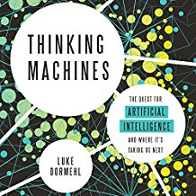 Thinking Machines: The Quest for Artificial Intelligence and Where It's Taking Us