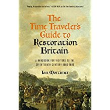 The Time Traveler's Guide to Restoration Britain: A Handbook for Visitors to the Seventeenth Century: 1660–1699