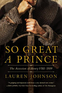 So Great a Prince: An Accession of Henry VIII: 1509