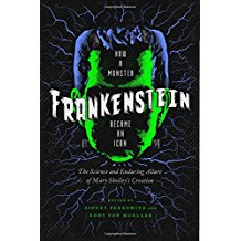 Frankenstein: How a Monster Became an Icon; The Science and Enduring Allure of Mary Shelley's Creation