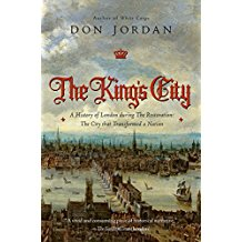 The King's City: A History of London During the Restoration; The City That Transformed a Nation