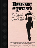Breakfast at Tiffany's: The Official Guide to Style; Over 100 Fashion, Decorating and Entertaining Tips To Bring Out Your Inner Holly Golightly